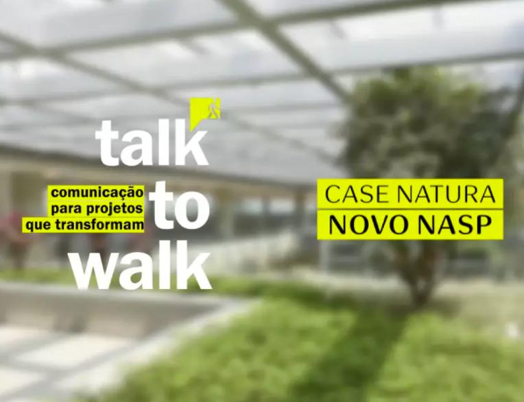 NATURA + TALK TO WALK: CONHEÇA O CASE
